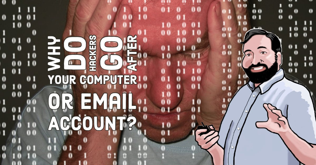 Why Do Hackers Go After Your Computer or Email Account?